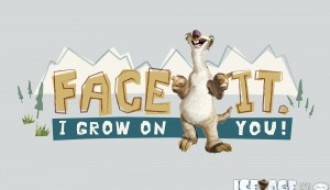 Sid: Face it. I grow on you!  – Ice Age